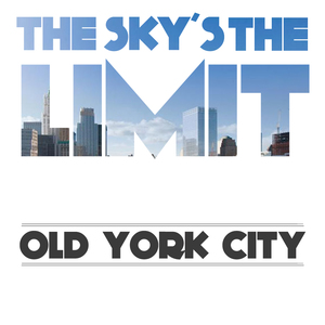 THE SKY'S THE LIMIT - OLD YORK CITY