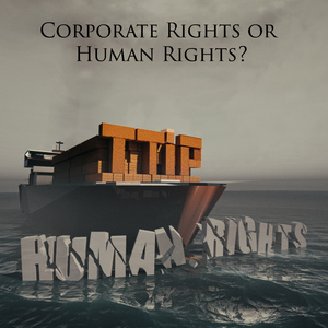 Corporate Rights or  Human Rights?